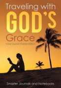Traveling with God's Grace. Travel Journal Christian Edition