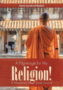 A Pilgrimage for My Religion! a Missionary's Travel Journal