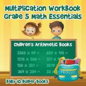 Multiplication Workbook Grade 5 Math Essentials - Children's Arithmetic Books