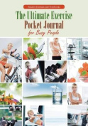 The Ultimate Exercise Pocket Journal for Busy People