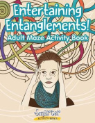 Entertaining Entanglements! Adult Maze Activity Book