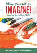 Allow Yourself to Imagine! Creative Journal for Adults