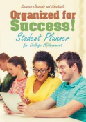 Organized for Success! Student Planner for College Achievement