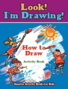 Look! I'm Drawing! How to Draw Activity Book
