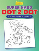 Super Hard Dot 2 Dot for the Curious Minds