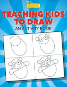Teaching Kids to Draw, an Activity Book