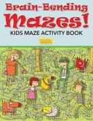 Brain-Bending Mazes! Kids Maze Activity Book