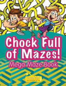 Chock Full of Mazes! Mega Maze Book