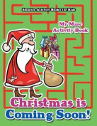Christmas Is Coming Soon! My Maze Activity Book