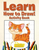 Learn How to Draw! Activity Book