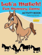 Let's Match! Fun Memory Game Activity Book Featuring Horses