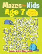 Mazes for Kids Age 7 - Super Fun Activity Book