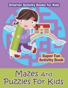 Mazes and Puzzles for Kids - Super Fun Activity Book