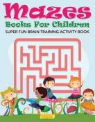 Mazes Books for Children - Super Fun Brain Training Activity Book