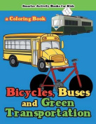 Bicycles, Buses and Green Transportation a Coloring Book