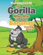 The Gorilla Who Ate Too Many Bananas Coloring Book