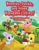 Bunnies, Ducks, and Other Barnyard Cuties! My Adorable Farm Animal Coloring Book