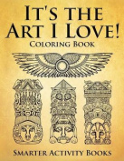 It's the Art I Love! Coloring Book
