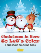 Christmas Is Here So Let's Color a Christmas Coloring Book