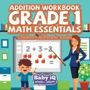 Addition Workbook Grade 1 Math Essentials - Children's Arithmetic Books
