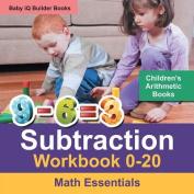 Subtraction Workbook 0-20 Math Essentials - Children's Arithmetic Books