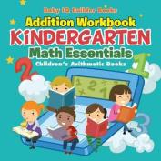 Addition Workbook Kindergarten Math Essentials - Children's Arithmetic Books
