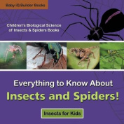 Everything to Know about Insects and Spiders! Insects for Kids - Children's Biological Science of Insects & Spiders Books