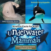 Science Facts for Kids! Underwater Mammals - Animal Encyclopedia - Children's Biological Science of Mammals Books