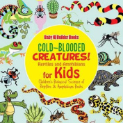 Cold-Blooded Creatures! Reptiles and Amphibians for Kids - Children's Biological Science of Reptiles & Amphibians Books