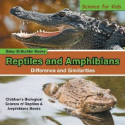 Reptiles and Amphibians - Difference and Similarities - Science for Kids - Children's Biological Science of Reptiles & Amphibians Books