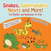 Snakes, Salamanders, Newts and More! Cool Reptiles and Amphibians for Kids - Children's Biological Science of Reptiles & Amphibians Books