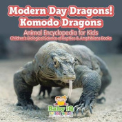 Modern Day Dragons! Komodo Dragons - Animal Encyclopedia for Kids - Children's Biological Science of Reptiles & Amphibians Books