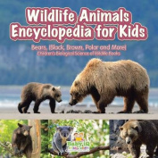 Wildlife Animals Encyclopedia for Kids - Bears, (Black, Brown, Polar and More) - Children's Biological Science of Wildlife Books