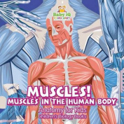 Muscles! Muscles in the Human Body -Anatomy for Kids - Children's Biology Books