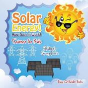 Solar Energy! How Does It Work? - Science for Kids - Children's Energy Books