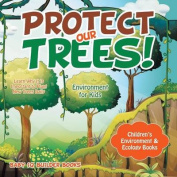 Protect Our Trees! Learn Why It Is Important to Plant New Trees Daily - Environment for Kids - Children's Environment & Ecology Books