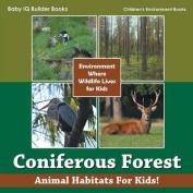 Coniferous Forest - Animal Habitats for Kids! Environment Where Wildlife Lives for Kids - Children's Environment Books