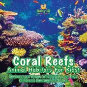 Coral Reefs - Animal Habitats for Kids! Environment Where Wildlife Lives - Children's Environment Books
