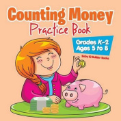 Counting Money Practice Book - Grades K-2 - Ages 5 to 8