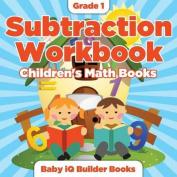 Grade 1 Subtraction Workbook - Children's Math Books