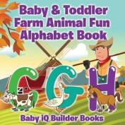 Baby & Toddler Farm Animal Fun - Alphabet Book