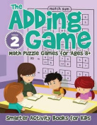 The Adding Game - Math Puzzle Games for Ages 8+ Volume 2