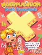 Multiplication - Math Crosswords - Math Puzzle Workbook Volume 3