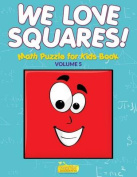 We Love Squares! - Math Puzzle for Kids Book - Volume 5
