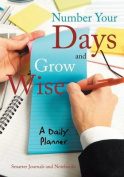 Number Your Days and Grow Wise - A Daily Planner