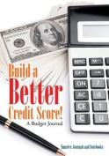 Build a Better Credit Score! a Budget Journal