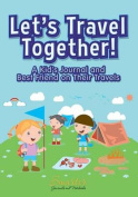 Let's Travel Together! a Kid's Journal and Best Friend on Their Travels