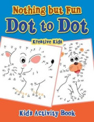 Nothing But Fun Dot to Dot Kid's Activity Book