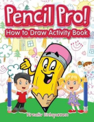 Pencil Pro! How to Draw Activity Book