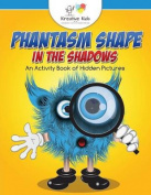 Phantasm Shape in the Shadows